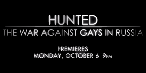 ben-steele, hunted, war-against-gays-russia, hbo, documentary, war-on-gays, hate-crime, film, arts, gay-rights, lgbt